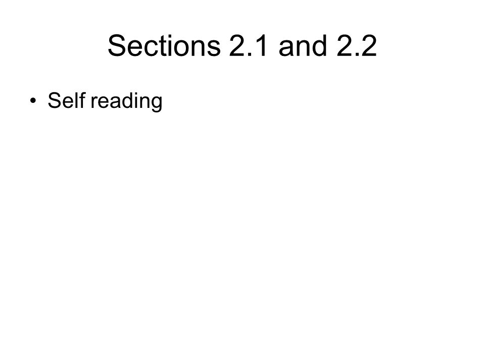 Sections 2.1 and 2.2 Self reading