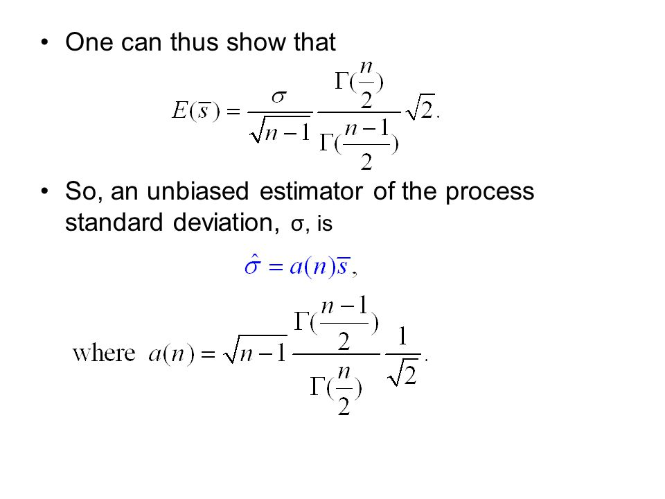 One can thus show that So, an unbiased estimator of the process standard deviation, σ, is