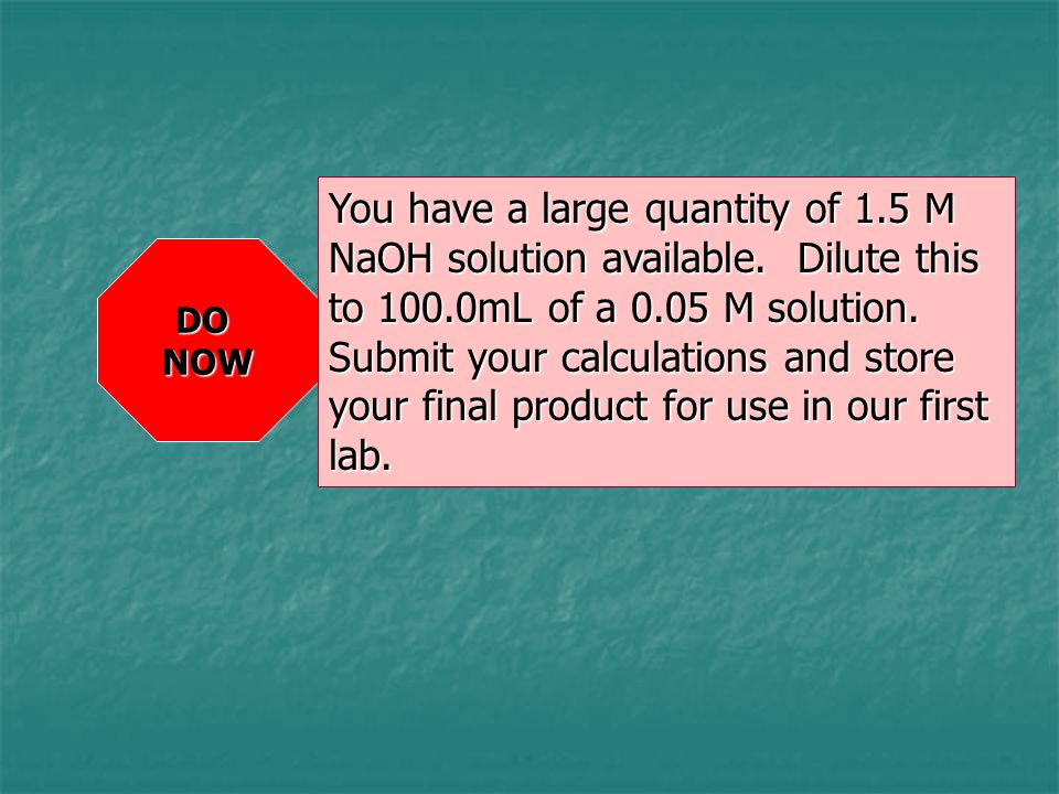 You have a large quantity of 1. 5 M NaOH solution available