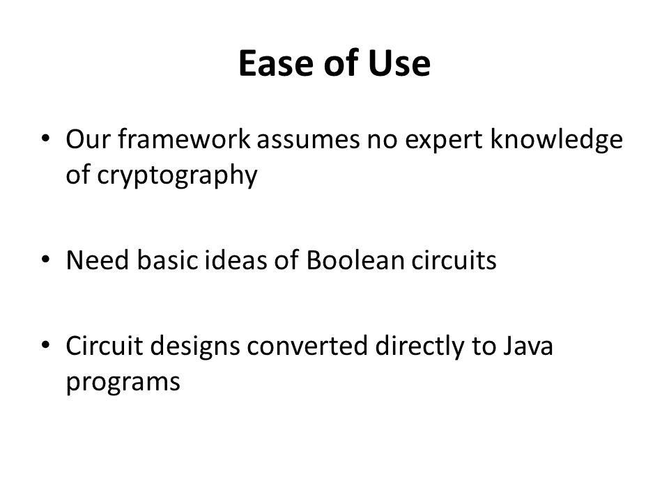 Ease of Use Our framework assumes no expert knowledge of cryptography
