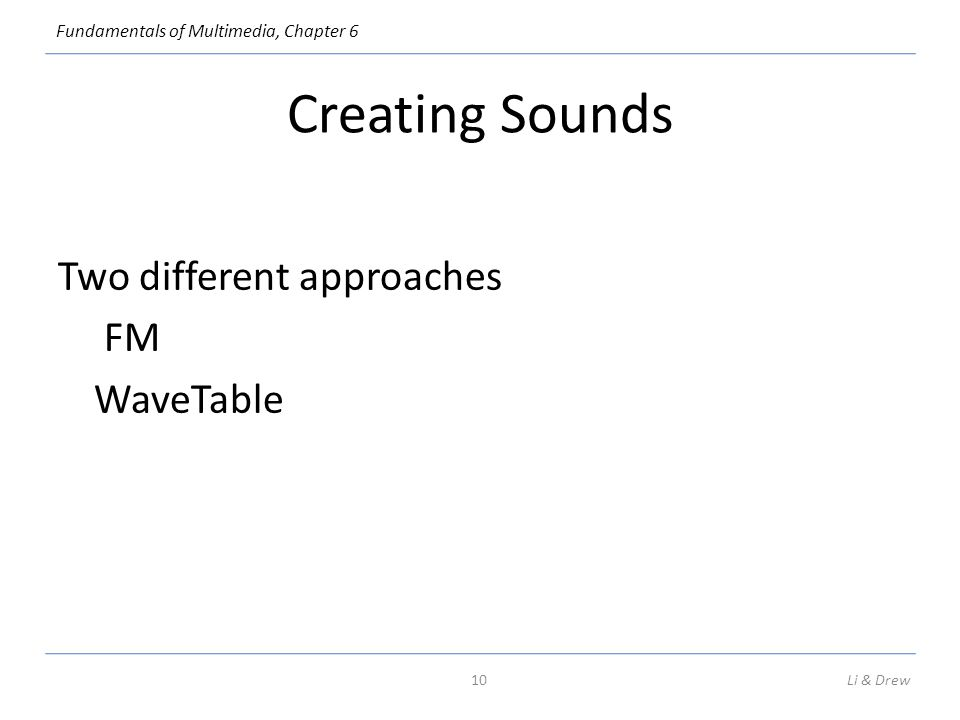 Creating Sounds Two different approaches FM WaveTable
