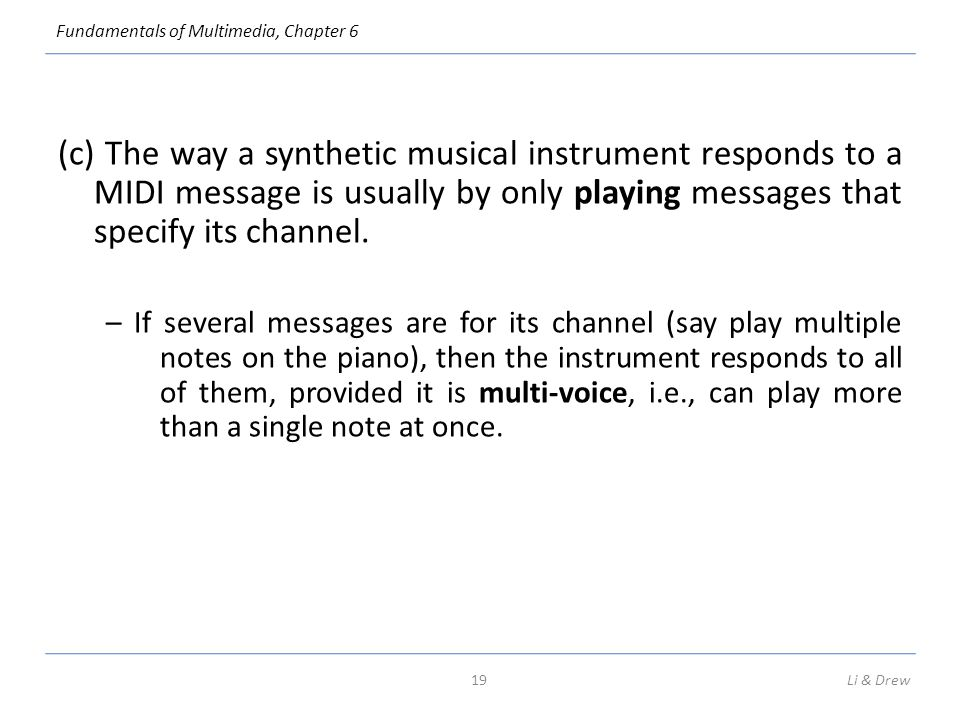 (c) The way a synthetic musical instrument responds to a MIDI message is usually by only playing messages that specify its channel.