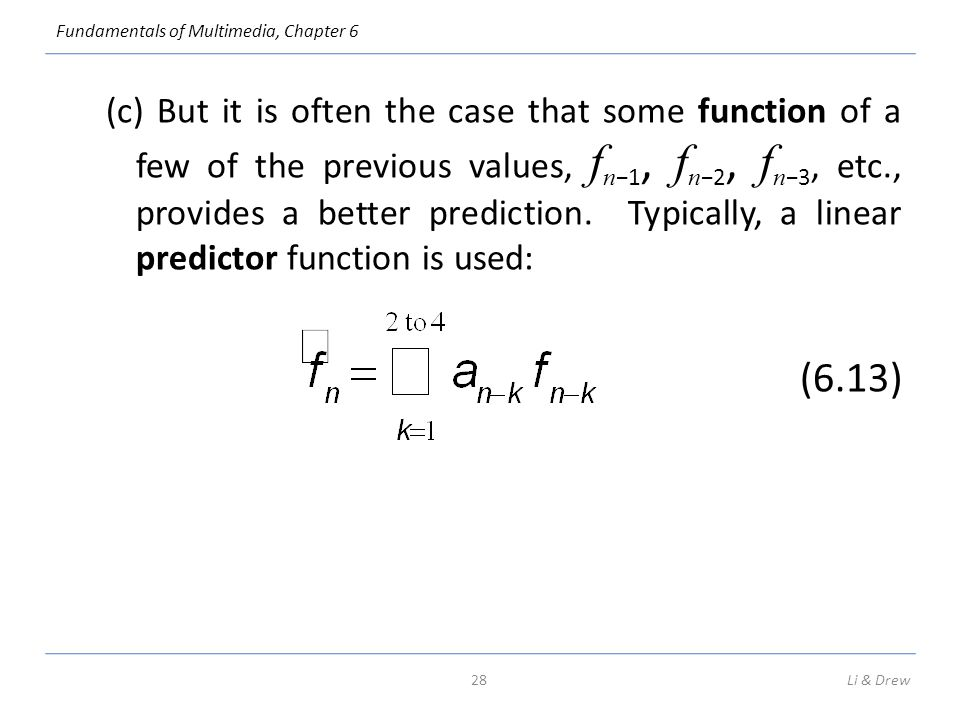 (c) But it is often the case that some function of a few of the previous values, fn−1, fn−2, fn−3, etc., provides a better prediction. Typically, a linear predictor function is used: