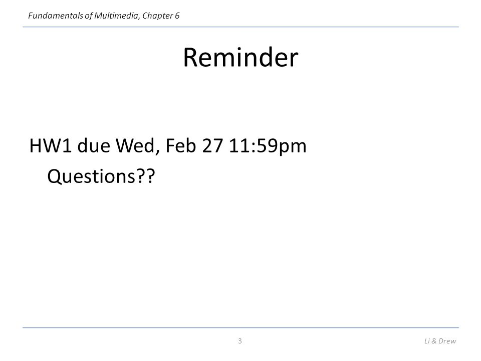 Reminder HW1 due Wed, Feb 27 11:59pm Questions Li & Drew