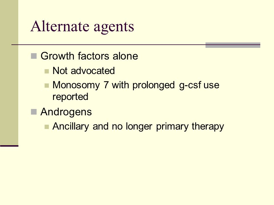 Alternate agents Growth factors alone Androgens Not advocated