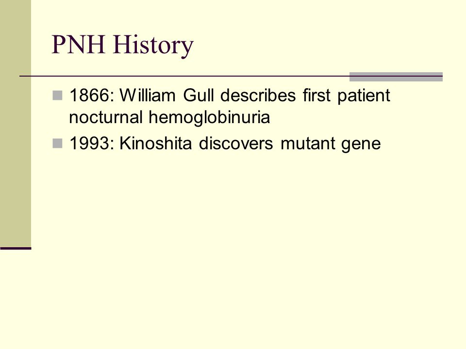 PNH History 1866: William Gull describes first patient nocturnal hemoglobinuria.