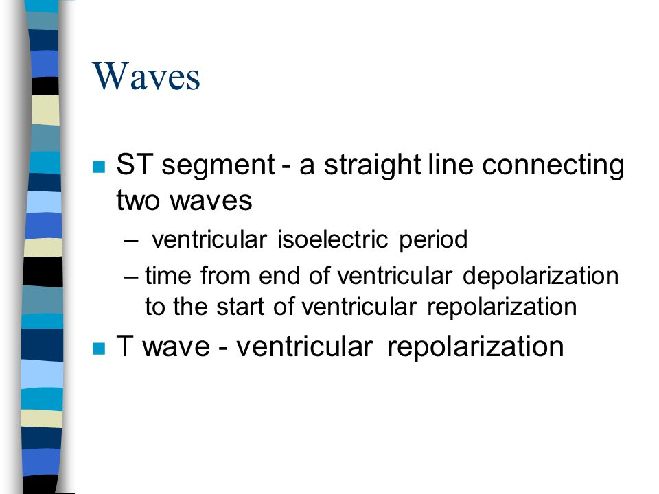 Waves ST segment - a straight line connecting two waves