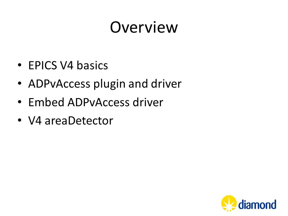 Overview EPICS V4 basics ADPvAccess plugin and driver