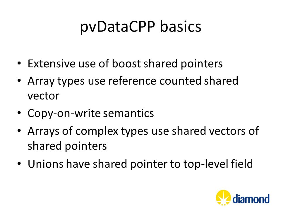 pvDataCPP basics Extensive use of boost shared pointers