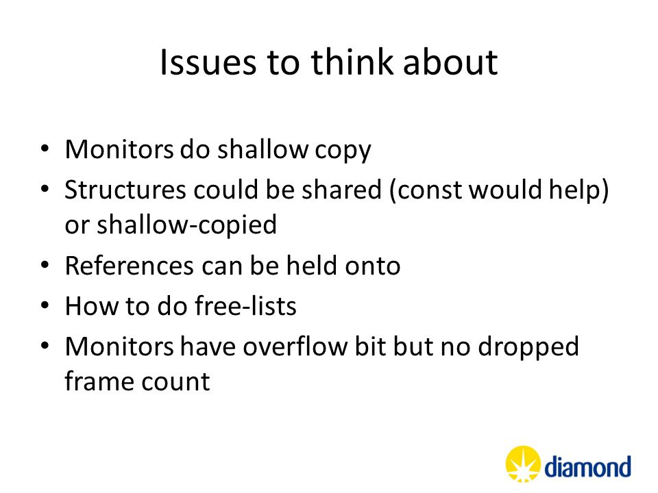 Issues to think about Monitors do shallow copy