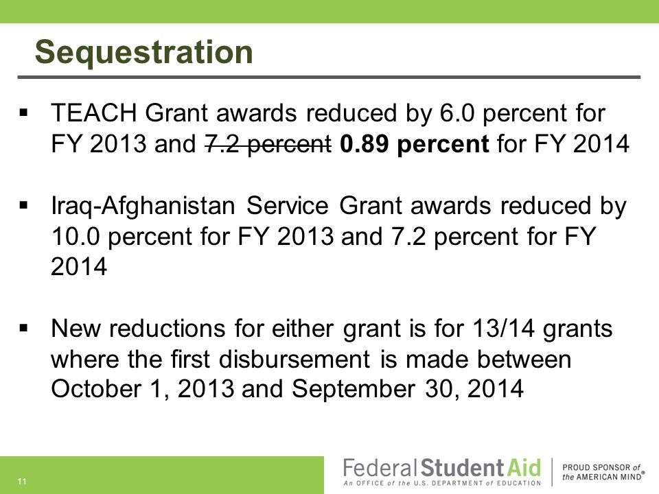 Sequestration TEACH Grant awards reduced by 6.0 percent for FY 2013 and 7.2 percent 0.89 percent for FY 2014.