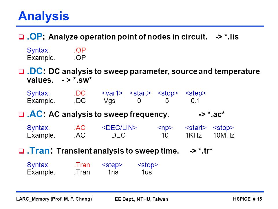Analysis .OP: Analyze operation point of nodes in circuit. -> *.lis Syntax. .OP Example. .OP.