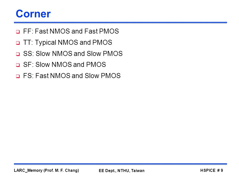 Corner FF: Fast NMOS and Fast PMOS TT: Typical NMOS and PMOS