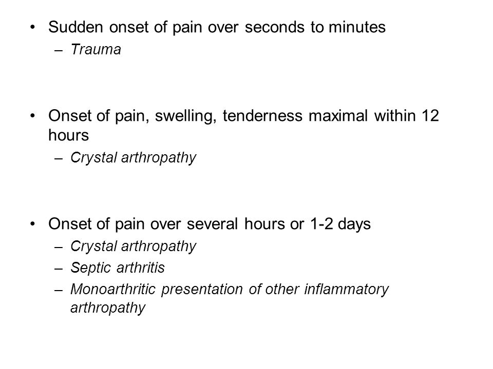 Sudden onset of pain over seconds to minutes