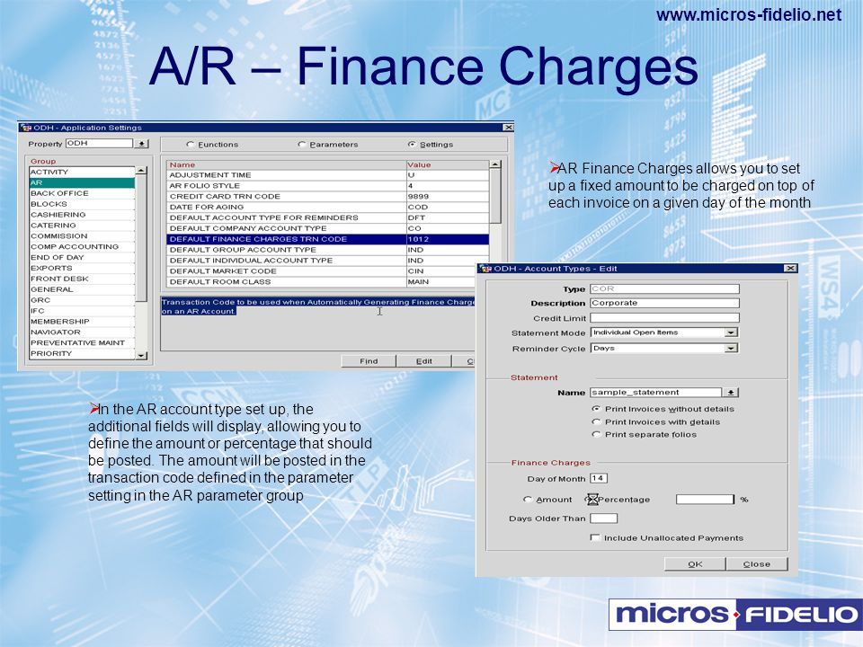 A/R – Finance Charges AR Finance Charges allows you to set up a fixed amount to be charged on top of each invoice on a given day of the month.