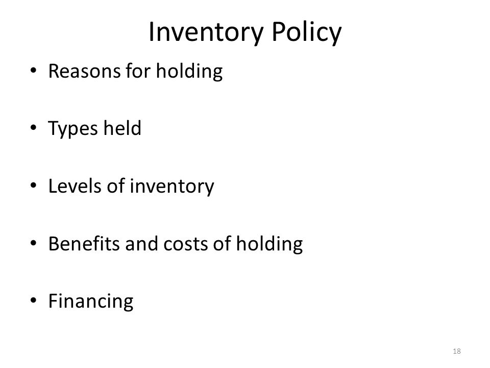 Inventory Policy Reasons for holding Types held Levels of inventory