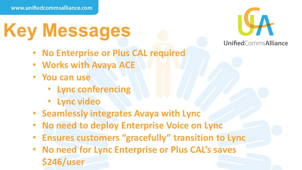 Key Messages No Enterprise or Plus CAL required Works with Avaya ACE