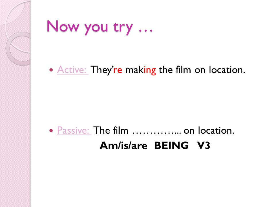 Now you try … Active: They're making the film on location.