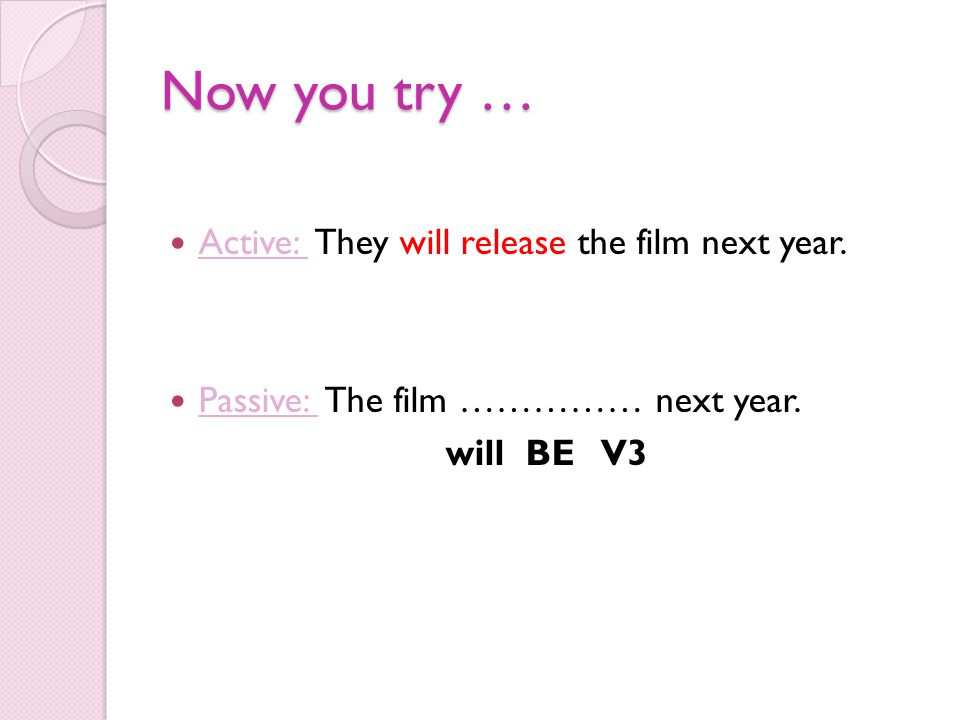 Now you try … Active: They will release the film next year.