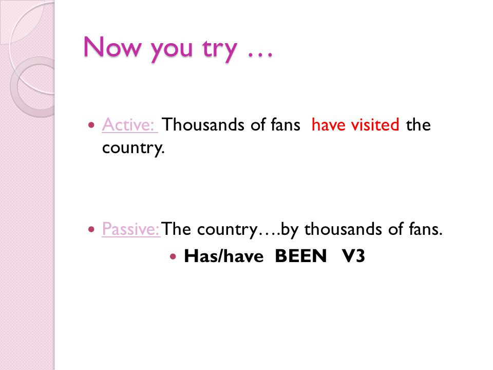 Now you try … Active: Thousands of fans have visited the country.