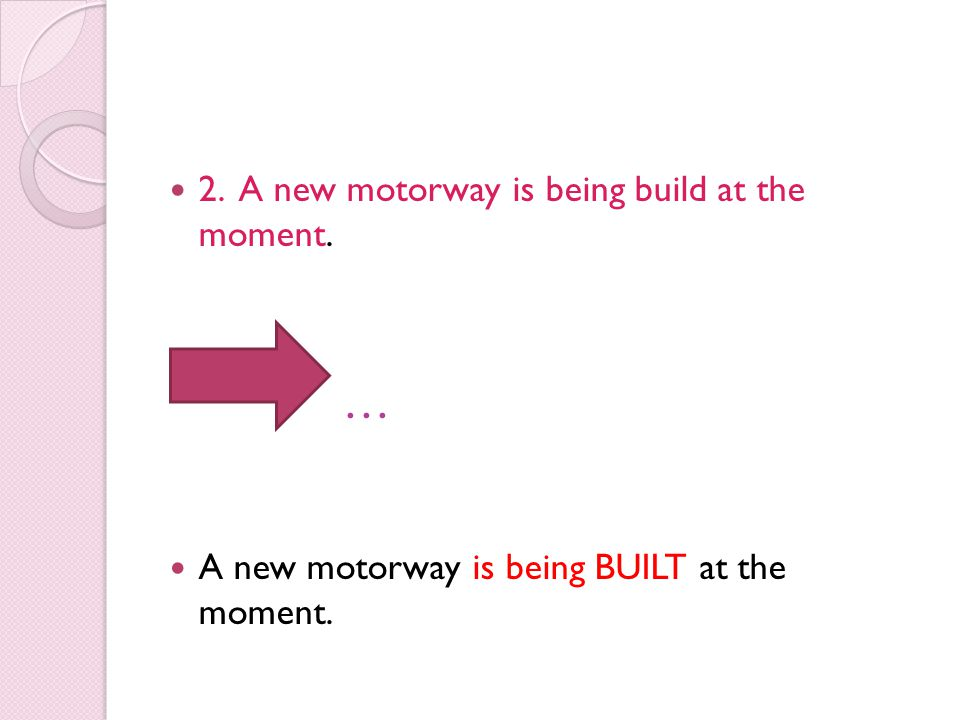 … 2. A new motorway is being build at the moment.