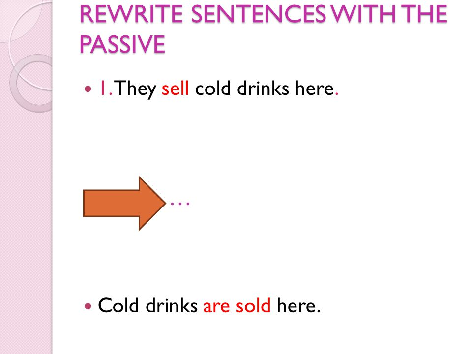 REWRITE SENTENCES WITH THE PASSIVE