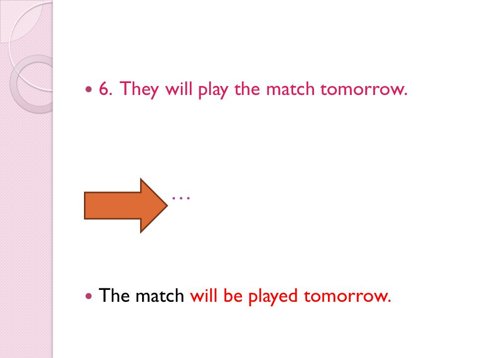 … 6. They will play the match tomorrow.