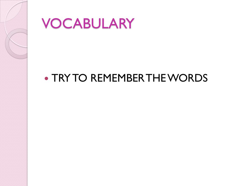 VOCABULARY TRY TO REMEMBER THE WORDS