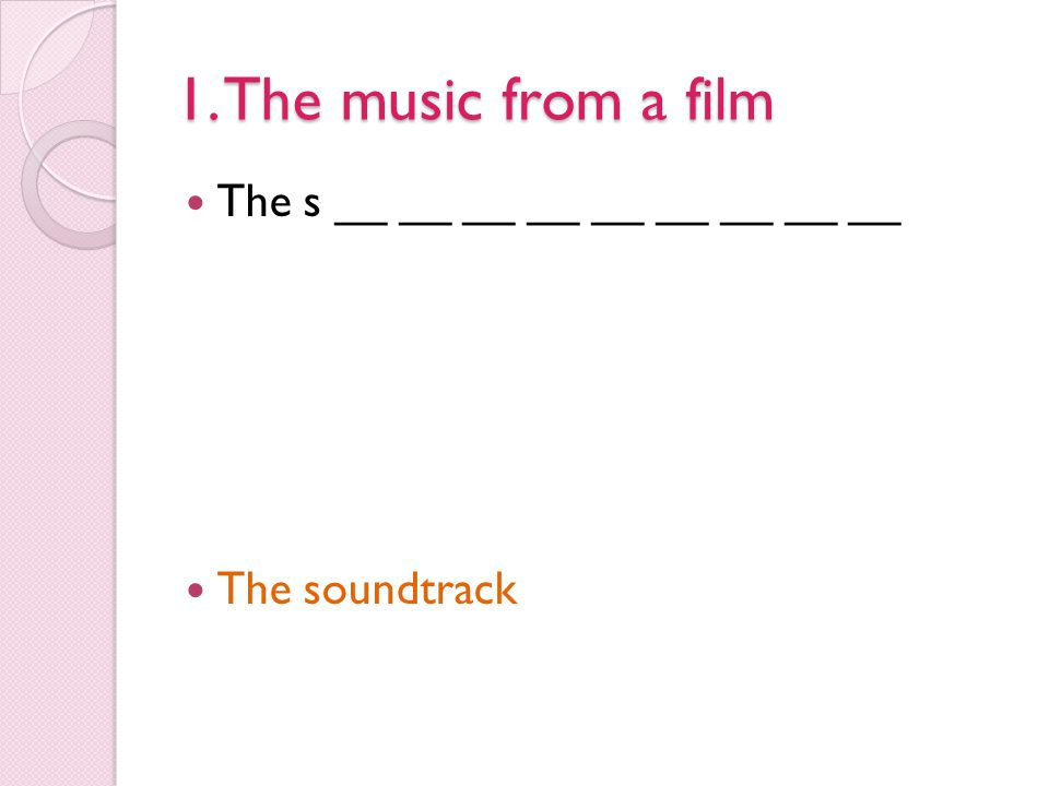 1. The music from a film The s __ __ __ __ __ __ __ __ __