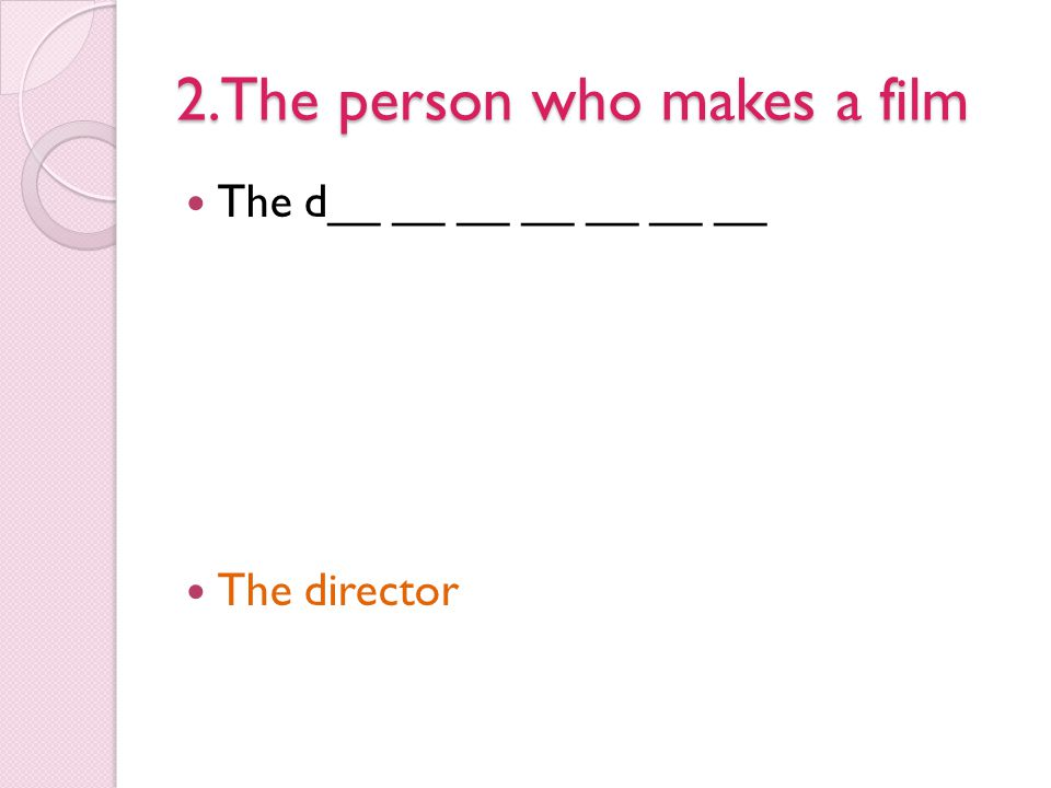 2.The person who makes a film