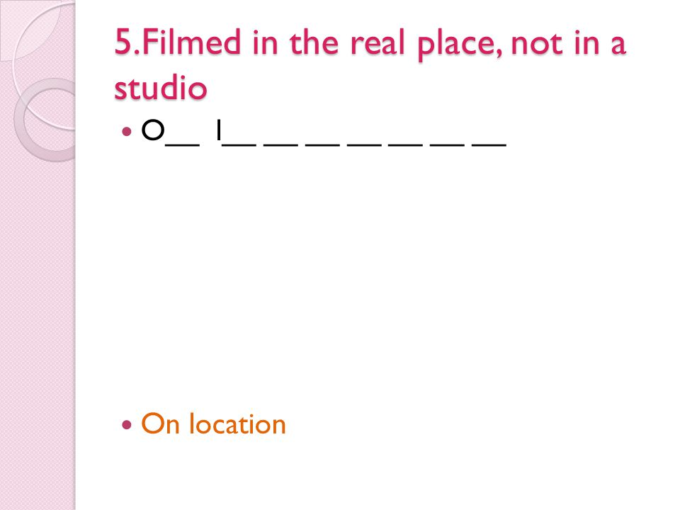 5.Filmed in the real place, not in a studio