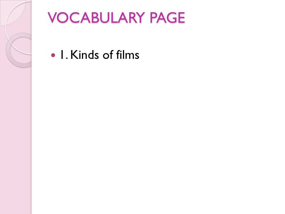 VOCABULARY PAGE 1. Kinds of films
