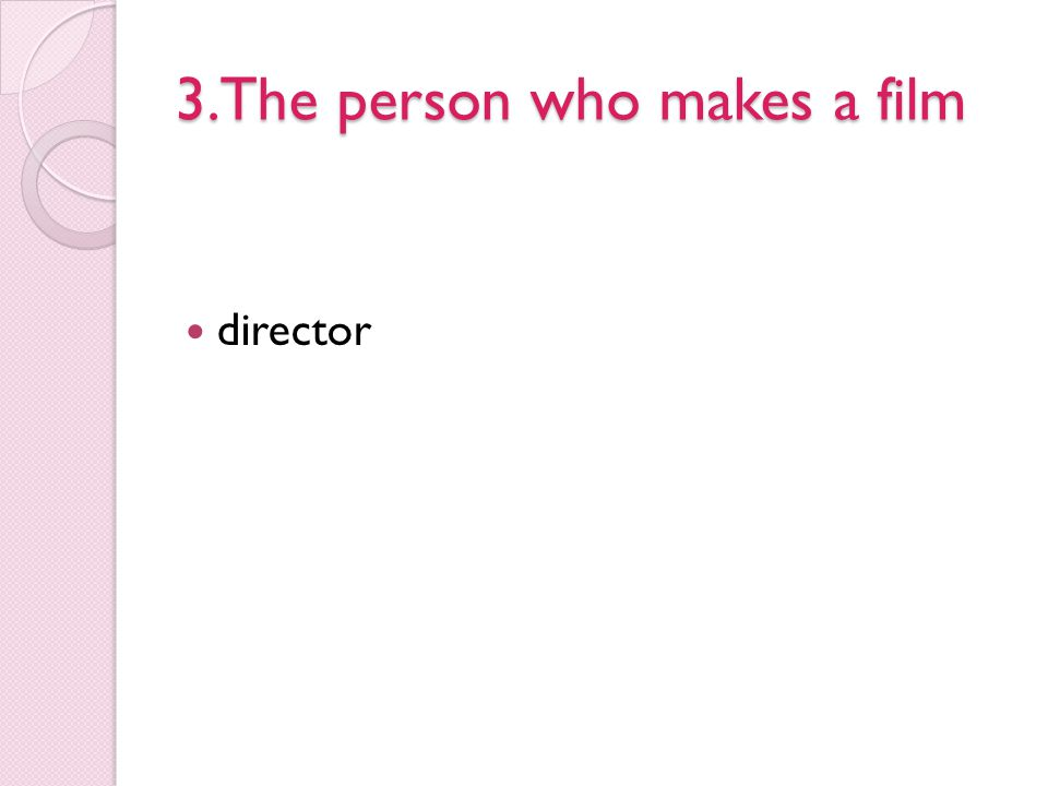3.The person who makes a film