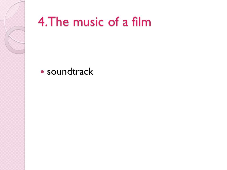 4.The music of a film soundtrack