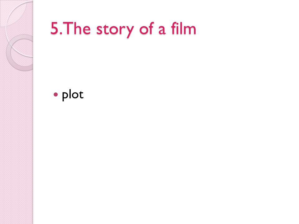 5.The story of a film plot