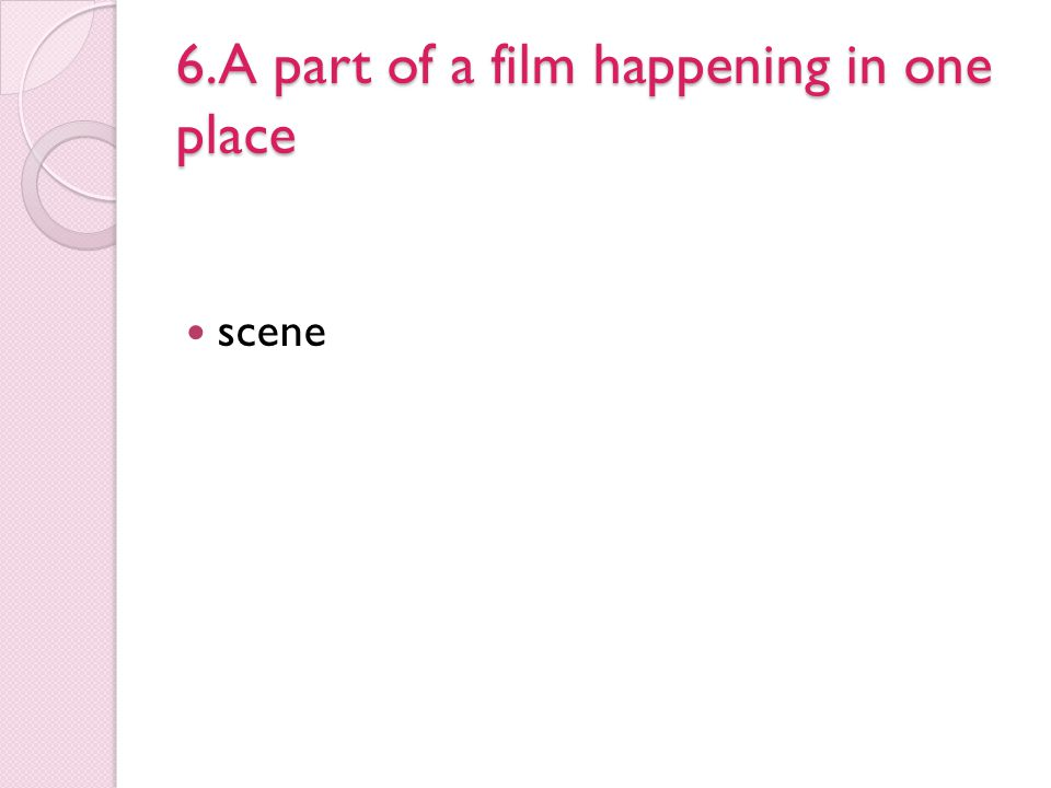 6.A part of a film happening in one place