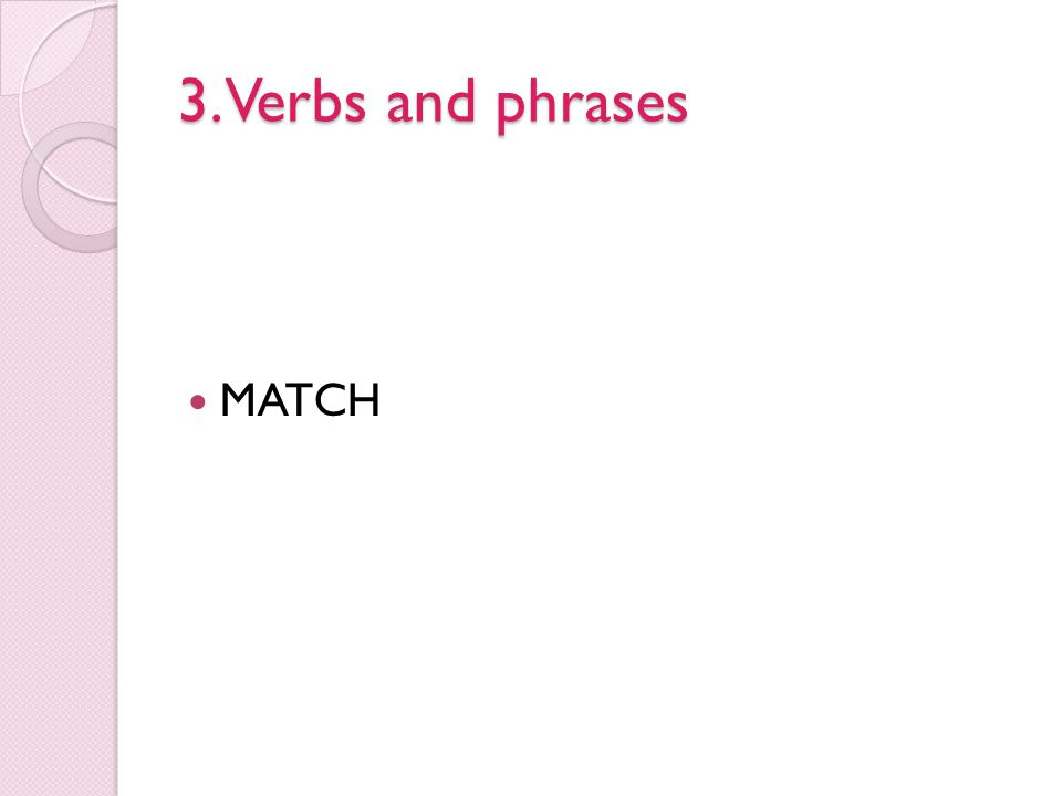 3. Verbs and phrases MATCH