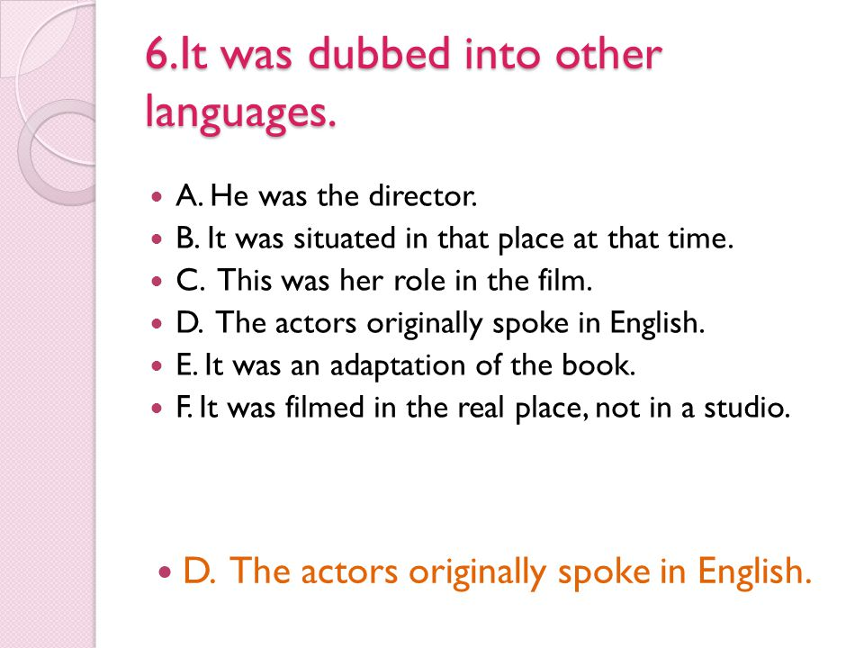 6.It was dubbed into other languages.