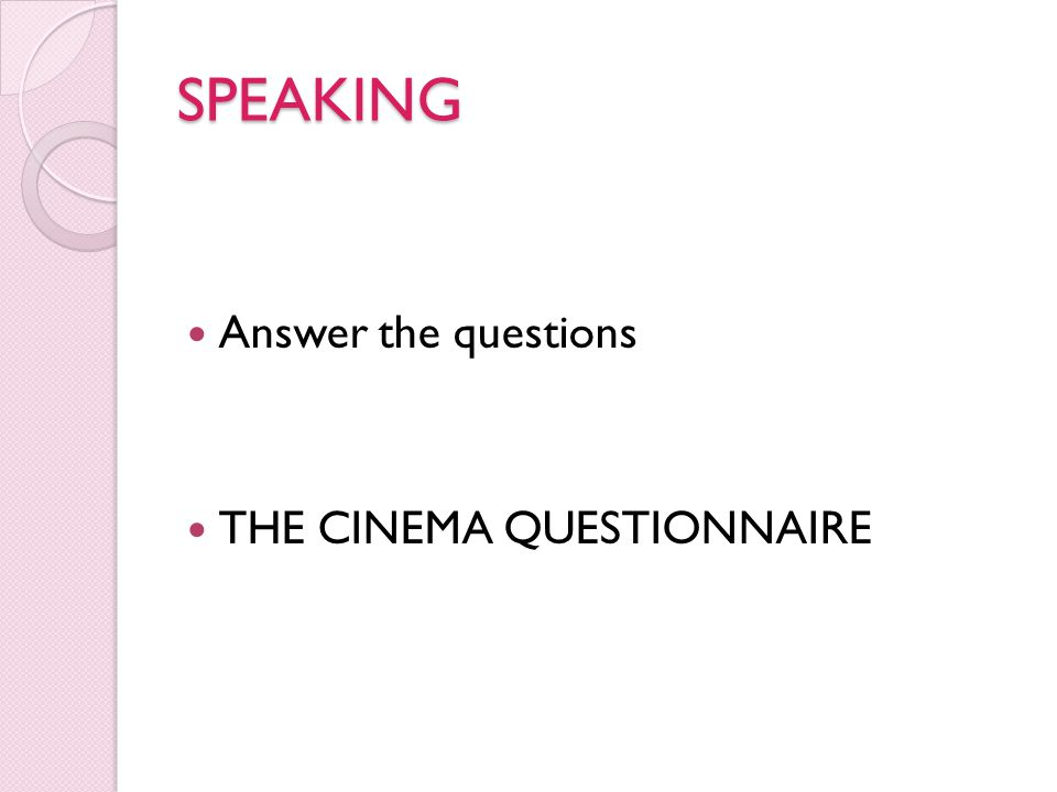 SPEAKING Answer the questions THE CINEMA QUESTIONNAIRE