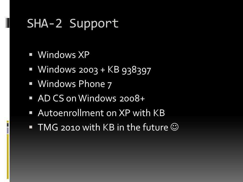 SHA-2 Support Windows XP Windows 2003 + KB 938397 Windows Phone 7