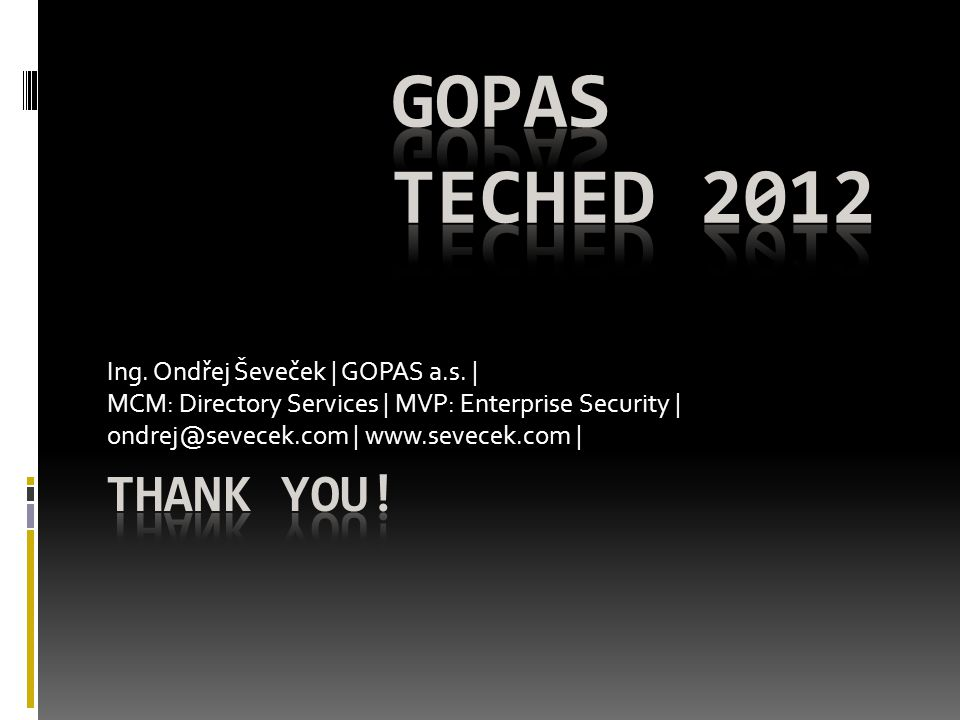 GOPAS TechEd 2012 Thank you! Ing. Ondřej Ševeček | GOPAS a.s. |
