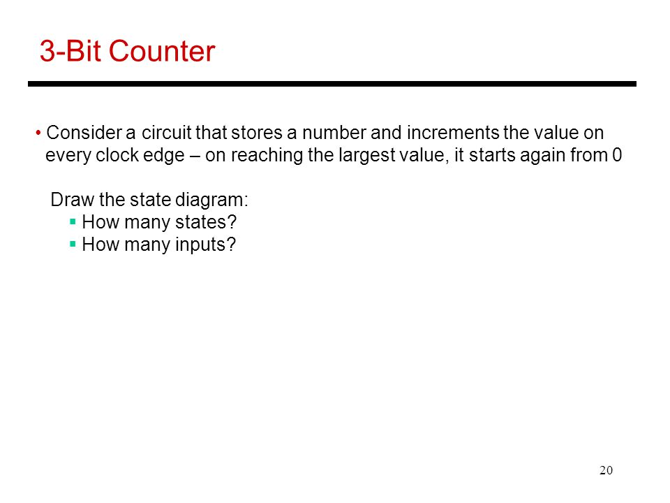 3-Bit Counter Consider a circuit that stores a number and increments the value on.