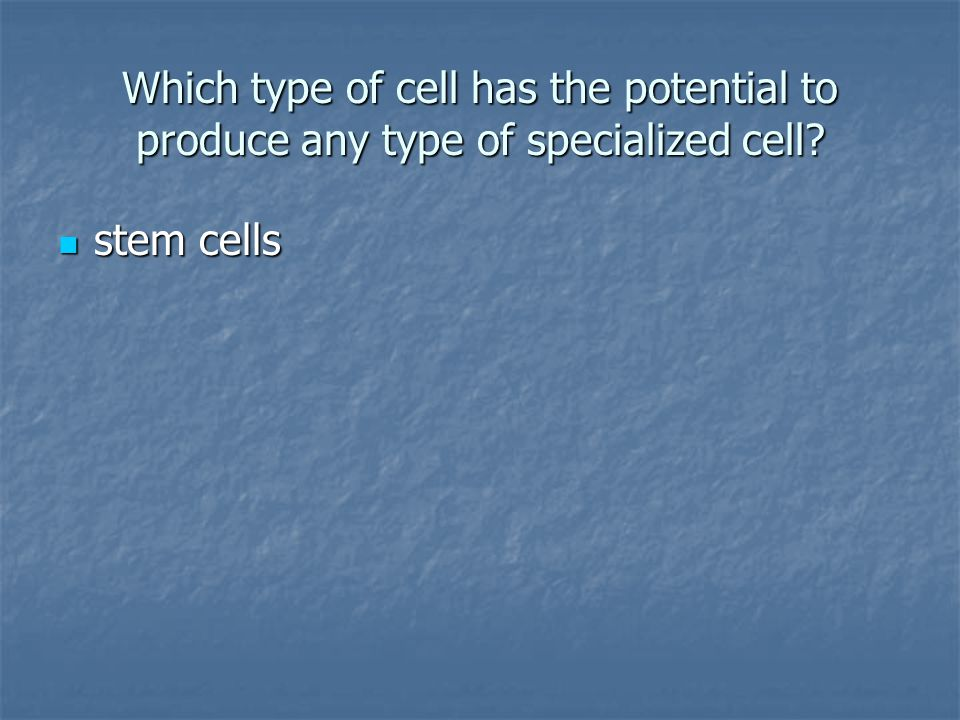 Which type of cell has the potential to produce any type of specialized cell