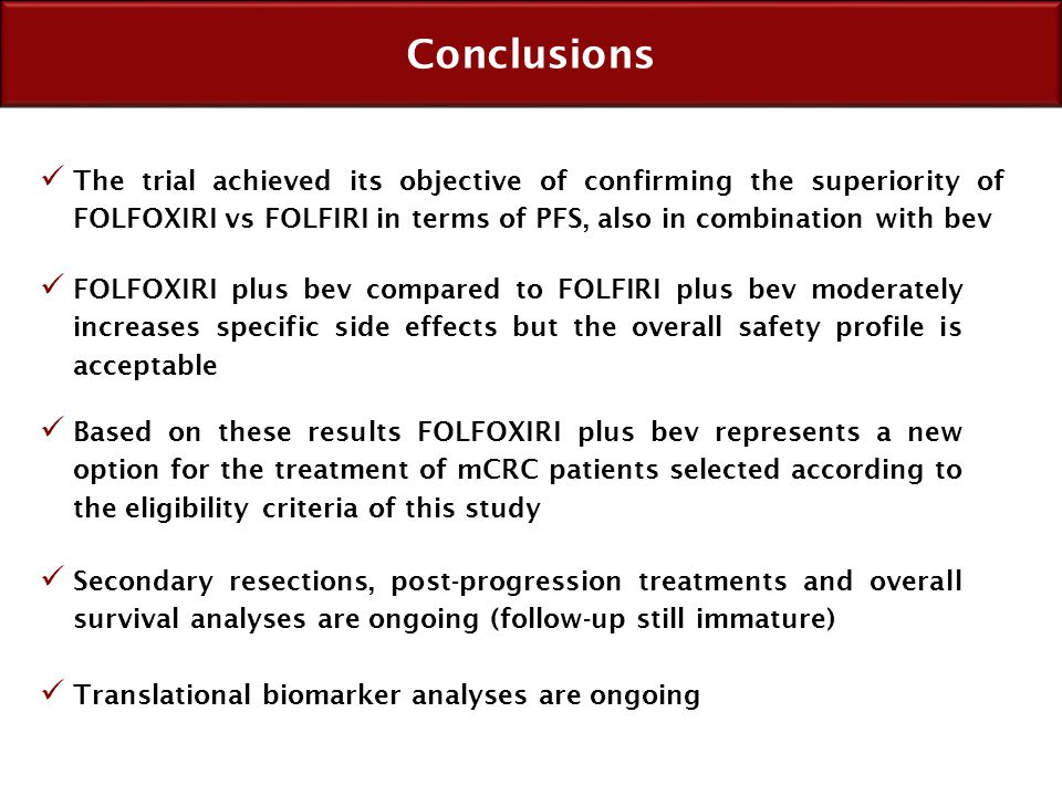 Conclusions The trial achieved its objective of confirming the superiority of FOLFOXIRI vs FOLFIRI in terms of PFS, also in combination with bev.