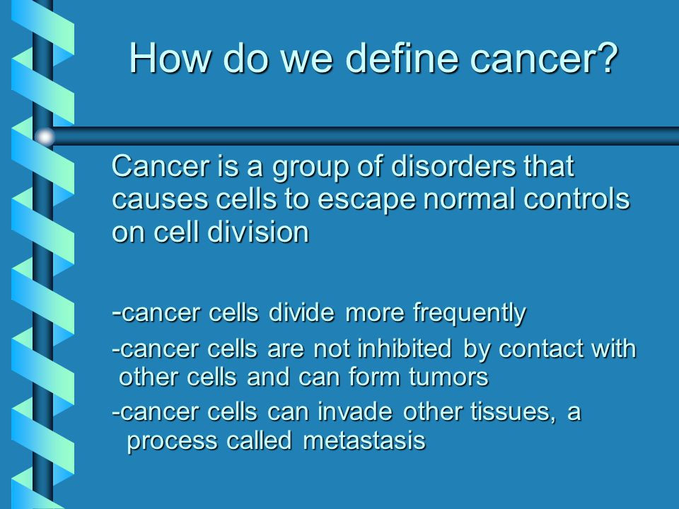 How do we define cancer Cancer is a group of disorders that causes cells to escape normal controls on cell division.