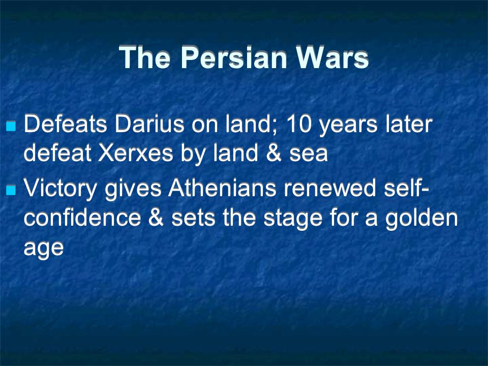The Persian Wars Defeats Darius on land; 10 years later defeat Xerxes by land & sea.