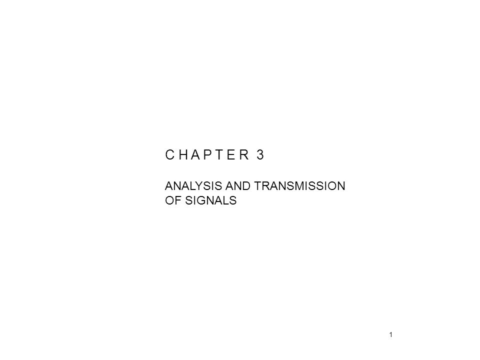 C H A P T E R 3 ANALYSIS AND TRANSMISSION OF SIGNALS