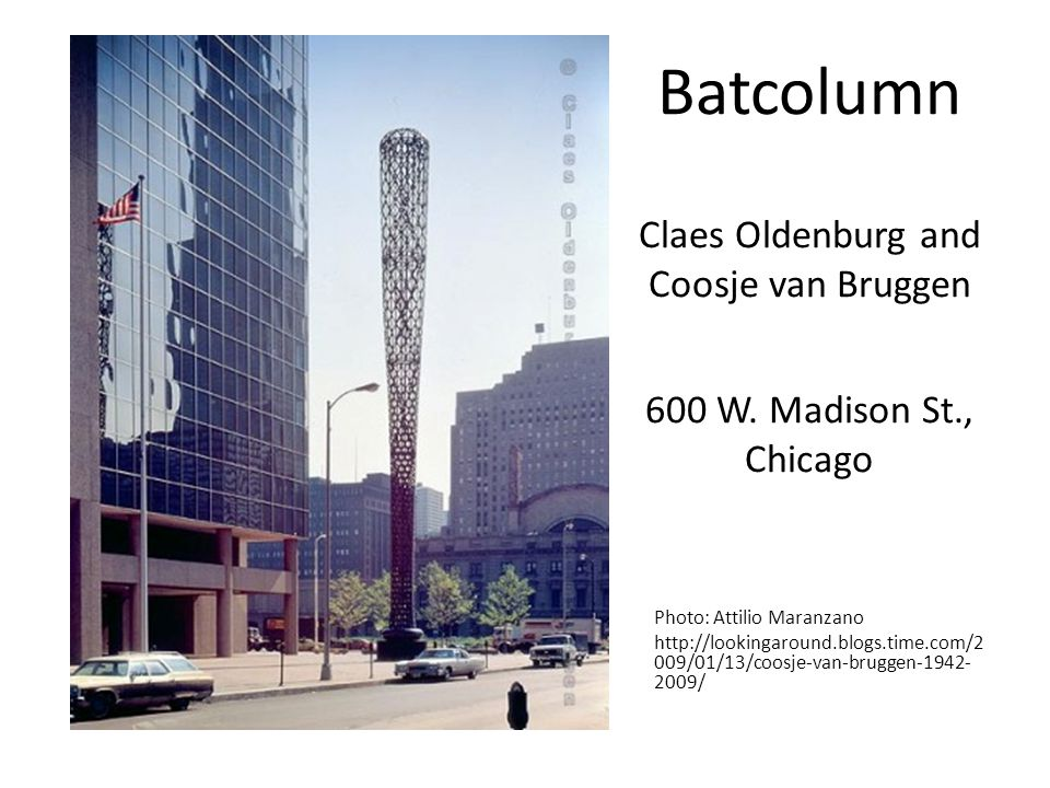 Batcolumn Claes Oldenburg and Coosje van Bruggen 600 W. Madison St