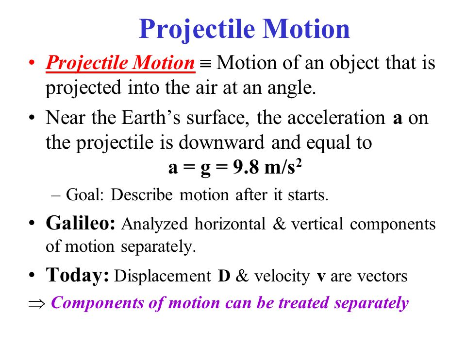Projectile Motion Projectile Motion  Motion of an object that is projected into the air at an angle.