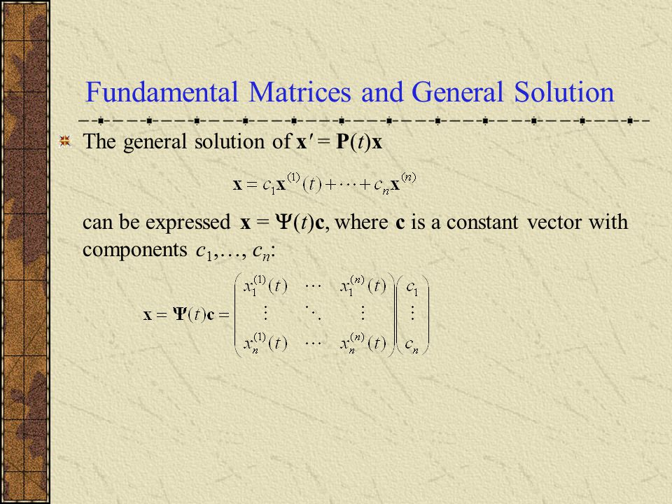Fundamental Matrices and General Solution